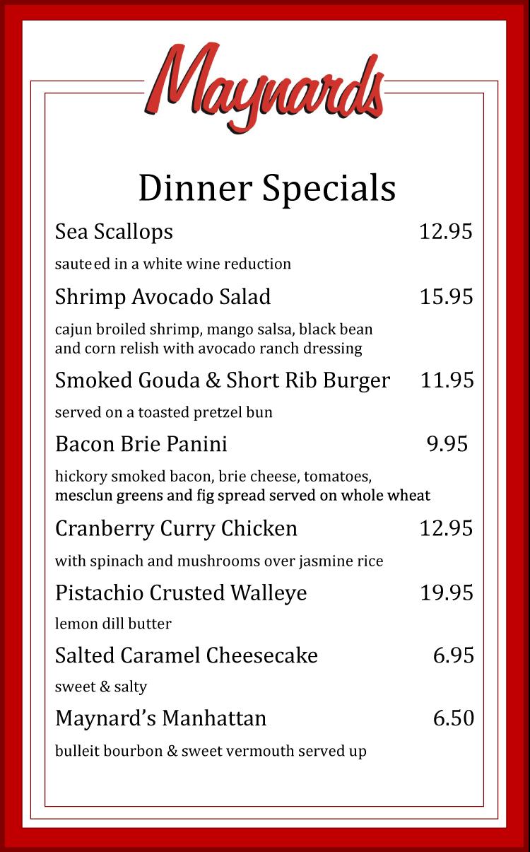 Maynards Dinner Menu Specials Good Through 04/20/14!
